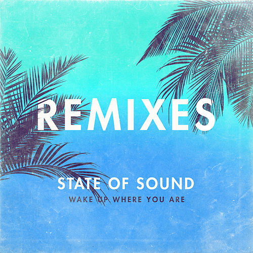 Wake Up Where You Are (Remixes) von State of Sound