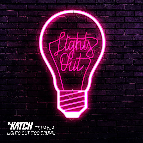 Lights Out (Too Drunk) [feat. Hayley] by DJ Katch