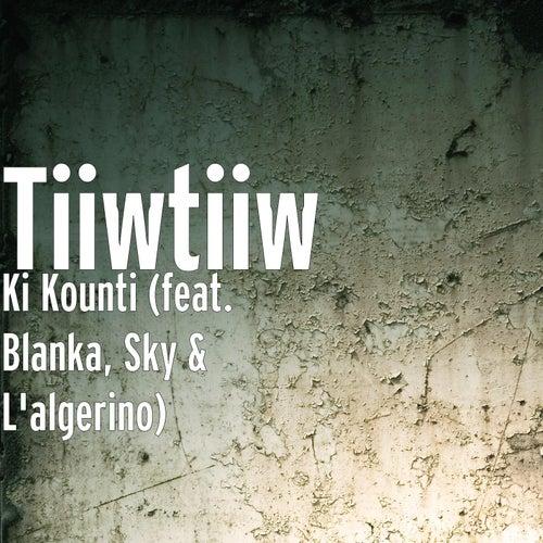 Ki Kounti (feat. Blanka, Sky & L'algerino) de Tiiw Tiiw