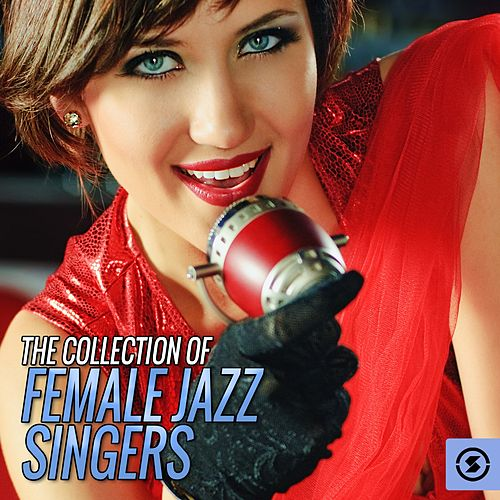 The Collection of Female Jazz Singers von Various Artists