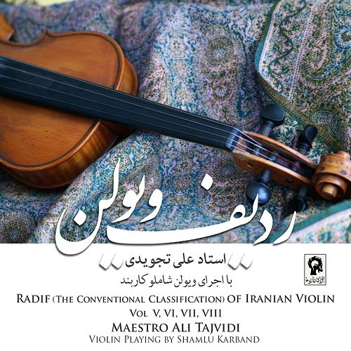 Radif of Iranian Violin by Maestro Ali Tajvidi (Vol. V, VI, VII, VIII) de Shamlu Karband