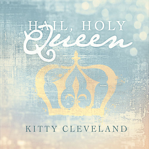 Hail, Holy Queen by Kitty Cleveland