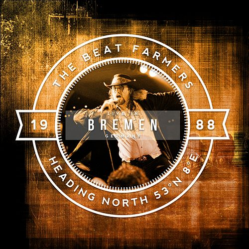 Heading North 53 N° 8° E (Live in Bremen, 29.05.1987, Club Modernes) by Beat Farmers