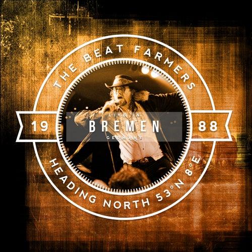 Heading North 53 N° 8° E (Live in Bremen, 29.05.1987, Club Modernes) by Beat Farmers
