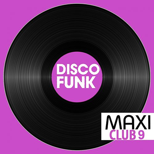 Maxi Club Disco Funk, Vol. 9 (Club Mix, 12' & Rare Disco/Funk EPs) by Various Artists