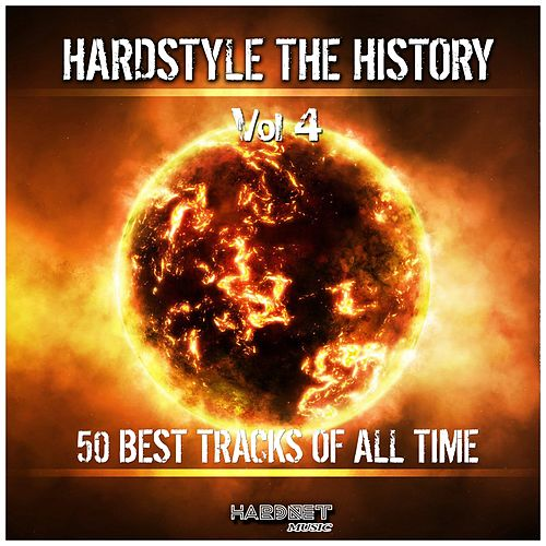 Hardstyle: The History, Vol. 4 (50 Best Tracks of All Time) by Various Artists
