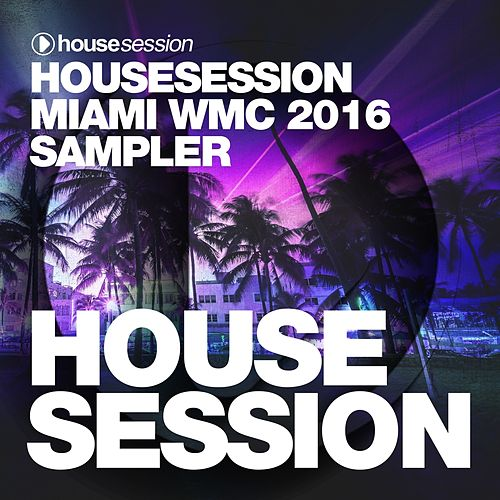 Housesession Miami WMC 2016 Sampler (Mixed by Tune Brothers) de Various Artists