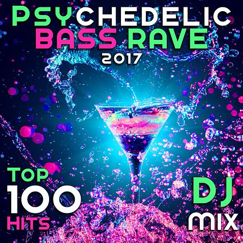 Psychedelic Bass Rave 2017 Top 100 Hits DJ Mix by Various Artists
