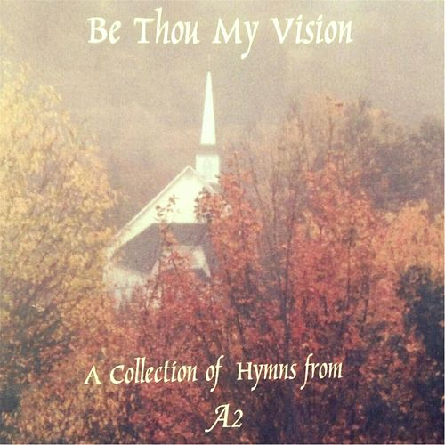 Be Thou My Vision by A2