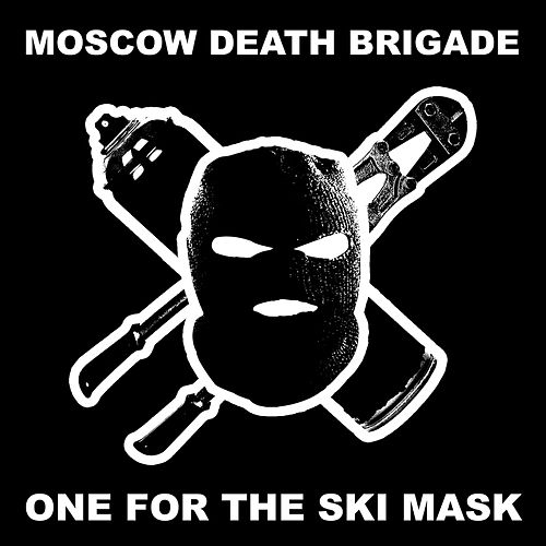 One for the Ski Mask von Moscow Death Brigade