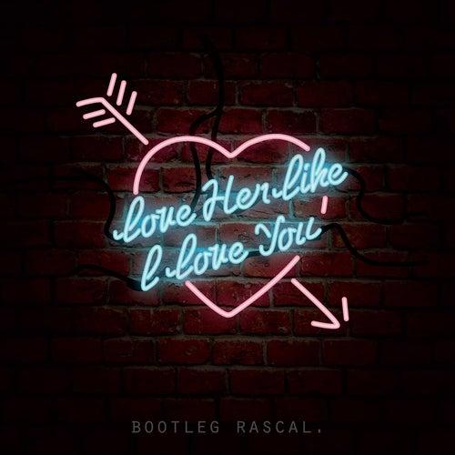 Love Her Like I Love You de Bootleg Rascal