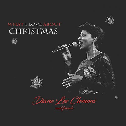 What I Love About Christmas (Diane Lee Clemons and Friends) by Various Artists