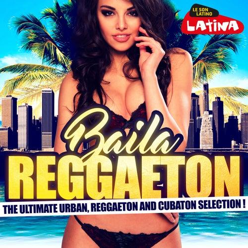 Baila Reggaetón (The Ultimate Urban, Reggaeton and Cubaton Selection!) de Various Artists