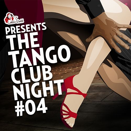 The Tango Club Night, Vol. 4 (Compiled by DJ Ralph Von Richthoven) de Various Artists