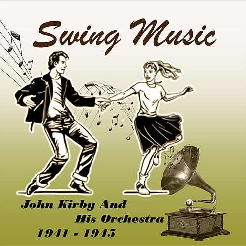 Swing Music, John Kirby and His Orchestra 1940 - 1943 by John Kirby