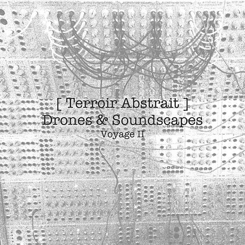 Terroir Abstrait - Drones & Soundscapes - Voyage II by Various Artists