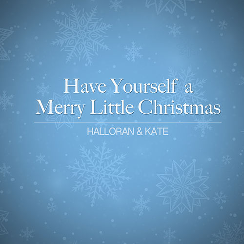 Have Yourself a Merry Little Christmas de Halloran & Kate