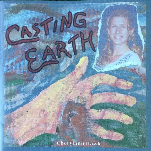 Casting Earth by Cherylann Hawk
