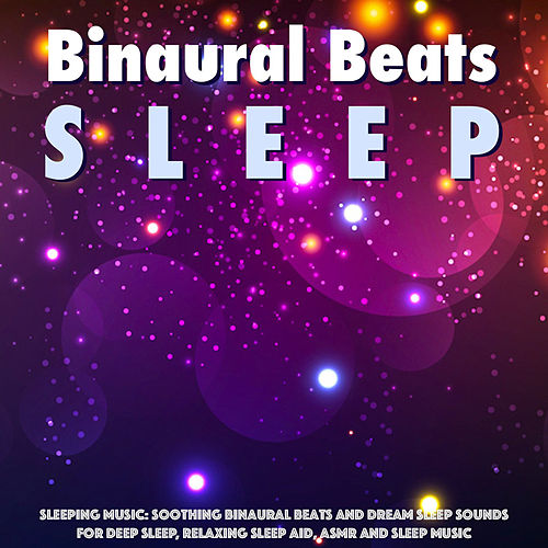 Sleeping Music: Soothing Binaural Beats and Dream Sleep Sounds for Deep Sleep, Relaxing Sleep Aid, Asmr and Sleep Music de Binaural Beats Sleep