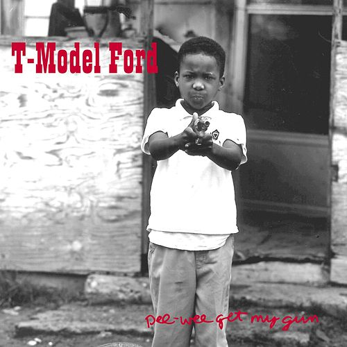 Pee-Wee Get My Gun by T-Model Ford