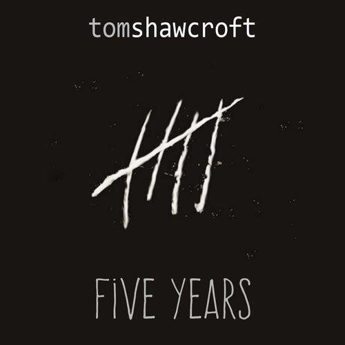 Five Years by Tom Shawcroft