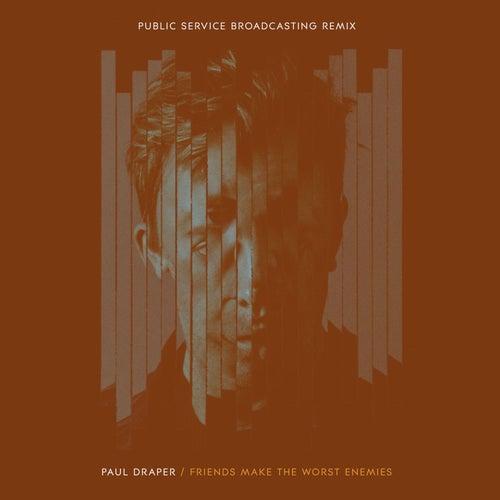 Friends Make the Worst Enemies (Public Service Broadcasting Remix) by Paul Draper