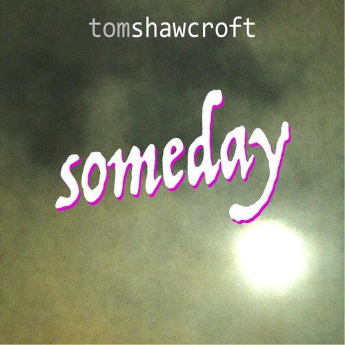 Someday by Tom Shawcroft