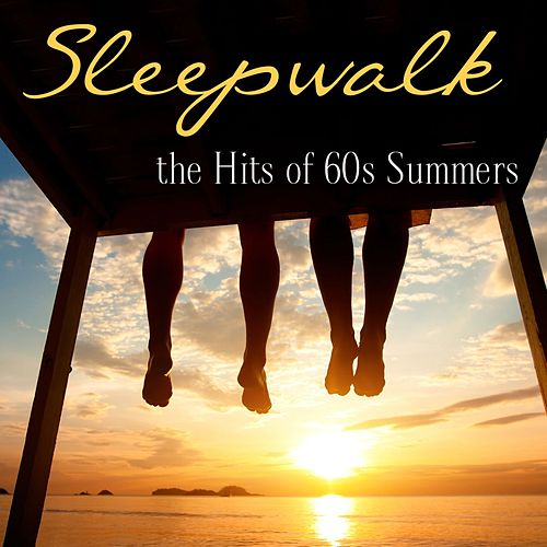 Sleepwalk: The Hits Of '60s Summers di Various Artists
