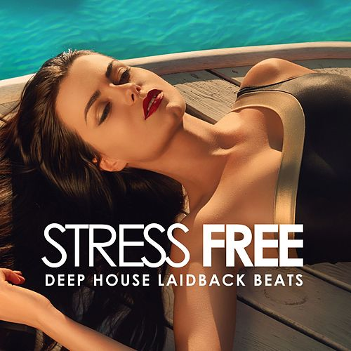 Stress Free (Deep House Laidback Beats) by Various Artists