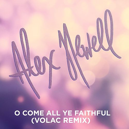 O Come All Ye Faithful (Volac Remix) by Alex Newell