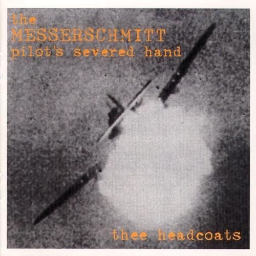 The Messerschmitt Pilot's Severed Hand by Thee Headcoats