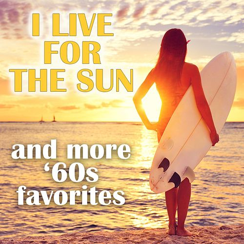I Live For The Sun and More '60s Favorites de Various Artists