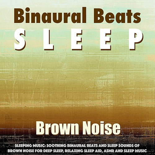 Sleeping Music: Soothing Binaural Beats and Sleep Sounds of Brown Noise for Deep Sleep, Relaxing Sleep Aid, Asmr and Sleep Music de Binaural Beats Sleep