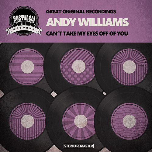 Can't Take My Eyes Off of You by Andy Williams