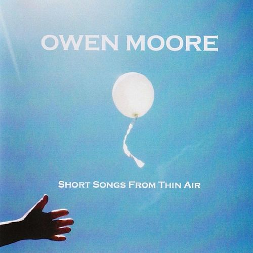 Short Songs from Thin Air by Owen Moore