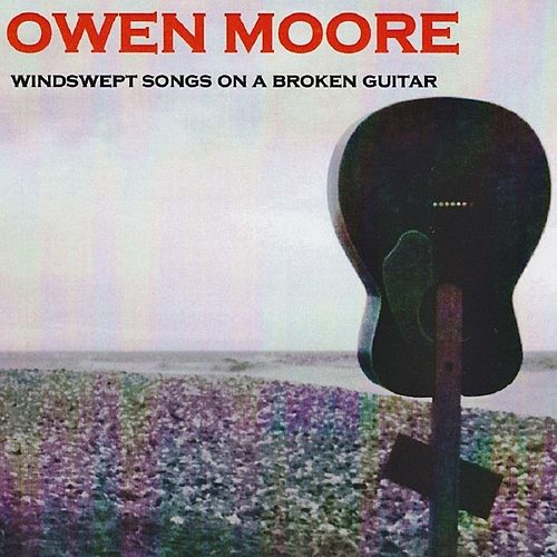 Windswept Songs on a Broken Guitar by Owen Moore