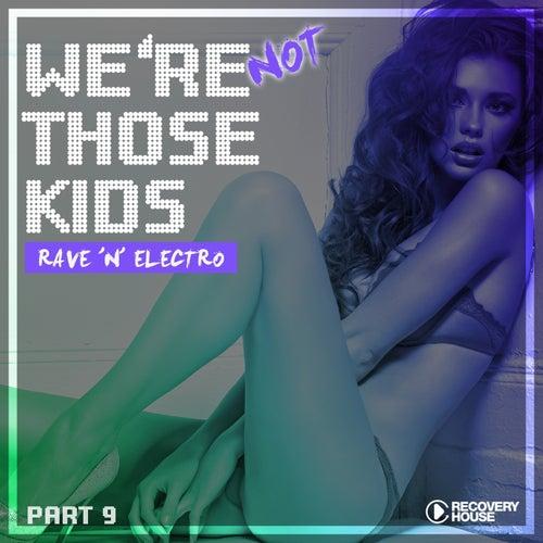 We're Not Those Kids, Pt. 9 (Rave 'N' Electro) de Various Artists