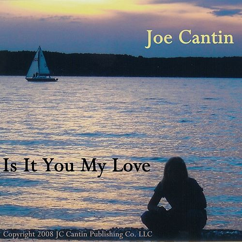 Is It You My Love by Joe Cantin