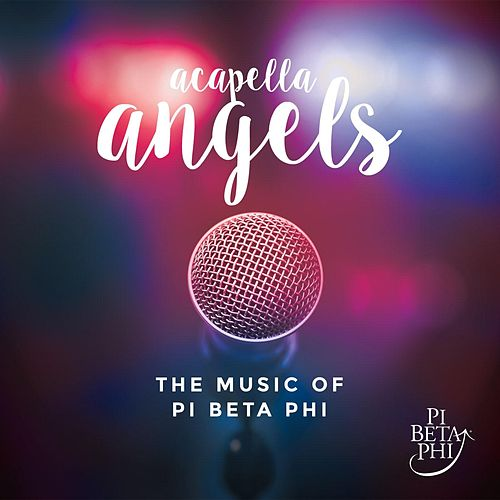 Acapella Angels: The Music of Pi Beta Phi by Pi Beta Phi