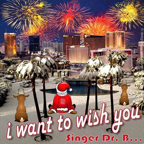 I Want to Wish You by Singer Dr. B...