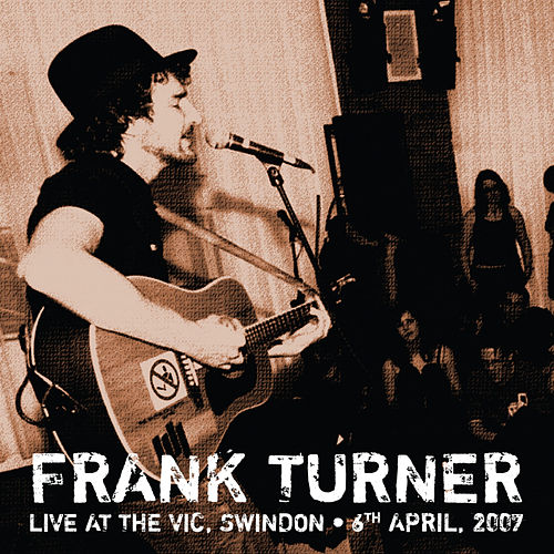 Sleep Is for the Week: Tenth Anniversary Edition (Live from the Vic, Swindon, 6th April 2007) de Frank Turner