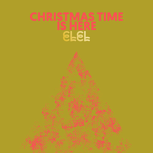 Christmas Time Is Here by ELEL