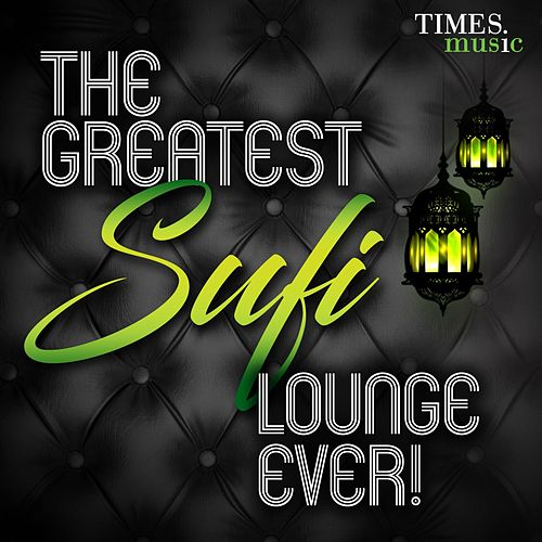 The Greatest Sufi Lounge Ever ! de Various Artists