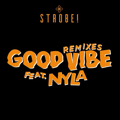 Good Vibe (feat. Nyla) (Remixes) von Strobe