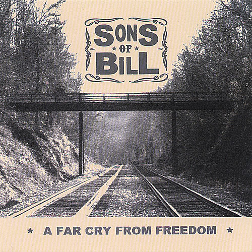 A Far Cry From Freedom by Sons of Bill