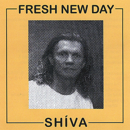 Fresh New Day by Shiva