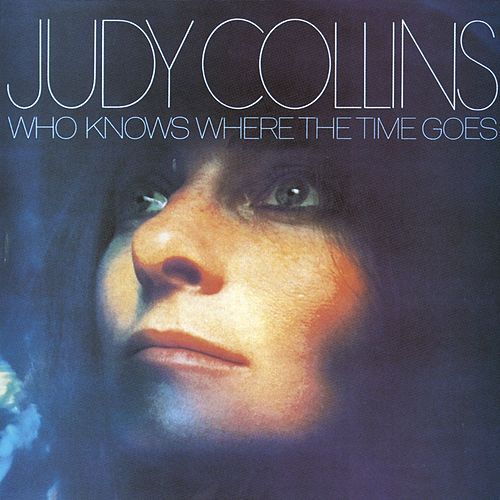 Who Knows Where The Time Goes de Judy Collins