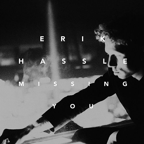 Missing You by Erik Hassle