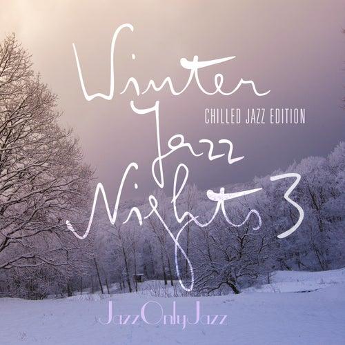 Jazz Only Jazz: Winter Jazz Nights 3 (Chilled Jazz Edition) de Various Artists