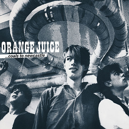 Coals to Newcastle by Orange Juice